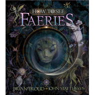 How to See Faeries (BOK)