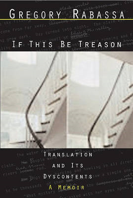 If This be Treason: Translation and Its Dyscontents, a Memoir (BOK)