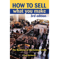 How to Sell What You Make: The Business of Marketing Crafts (BOK)