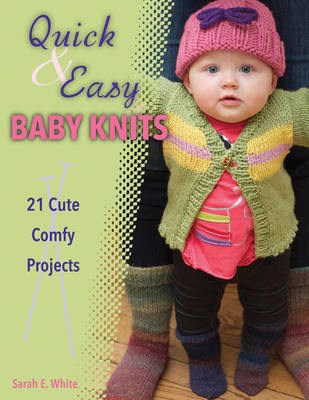 Quick & Easy Baby Knits: 21 Cute Comfy Projects (BOK)