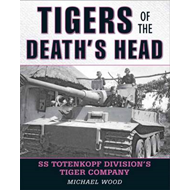 Tigers of the Death's Head: SS Totenkopf Division's Tiger Company (BOK)