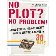 No Plot? No Problem!: A High-velocity, Low-stress Way to Write a Novel in 30 Days (BOK)