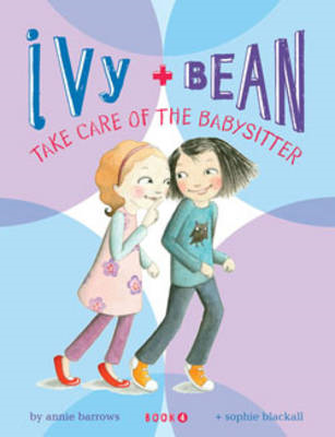 Ivy + Bean Take Care of the Babysitter (BOK)