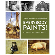 Everybody Paints!: The Lives and Art of the Wyeth Family (BOK)