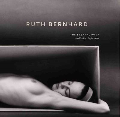 Ruth Bernhard: Eternal Body (BOK)