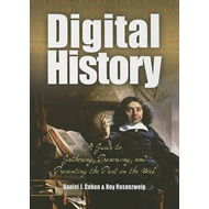 Digital History: A Guide to Gathering, Preserving, and Presenting the Past on the Web (BOK)