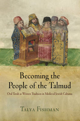 Becoming the People of the Talmud: Oral Torah as Written Tradition in Medieval Jewish Cultures (BOK)