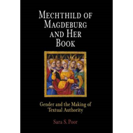 Mechthild of Magdeburg and Her Book: Gender and the Making of Textual Authority (BOK)