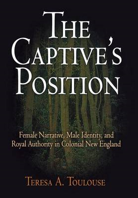 The Captive's Position: Female Narrative, Male Identity, and Royal Authority in Colonial New England (BOK)