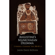 "Augustine's Manichaean Dilemma: v. 2: Making a ""Catholic"" Self, 388-401 C.E. (BOK)"