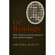 Of Bondage: Debt, Property, and Personhood in Early Modern England (BOK)