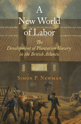 A New World of Labor: The Development of Plantation Slavery in the British Atlantic (BOK)