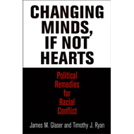 Changing Minds, If Not Hearts: Political Remedies for Racial Conflict (BOK)