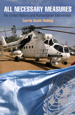 All Necessary Measures: The United Nations and Humanitarian Intervention (BOK)