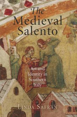 The Medieval Salento: Art and Identity in Southern Italy (BOK)