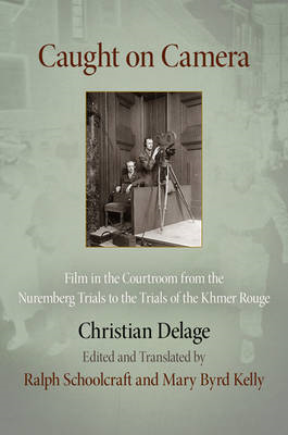 Caught on Camera: Film in the Courtroom from the Nuremberg Trials to the Trials of the Khmer Rouge (BOK)