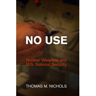 No Use: Nuclear Weapons and U.S. National Security (BOK)