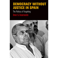 Democracy without Justice in Spain: The Politics of Forgetting (BOK)