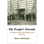 The People's Network: The Political Economy of the Telephone in the Gilded Age (BOK)