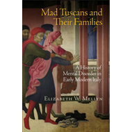 Mad Tuscans and Their Families: A History of Mental Disorder in Early Modern Italy (BOK)