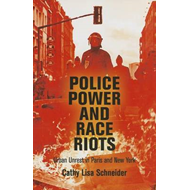 Police Power and Race Riots: Urban Unrest in Paris and New York (BOK)