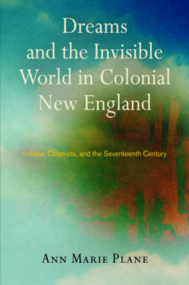 Dreams and the Invisible World in Colonial New England (BOK)