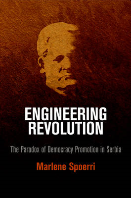 Engineering Revolution: The Paradox of Democracy Promotion in Serbia (BOK)