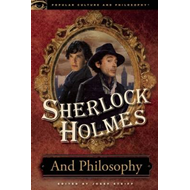 Sherlock Holmes and Philosophy (BOK)