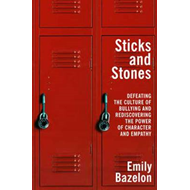 Sticks and Stones: The Problem of Bullying and How to Solve it (BOK)