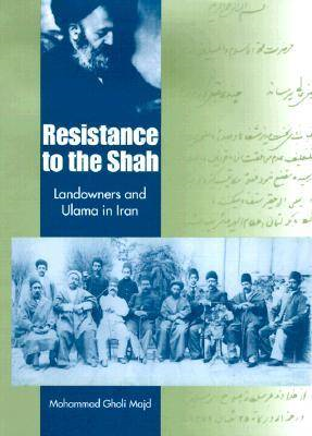 Resistance to the Shah: Landowners and Ulama in Iran (BOK)