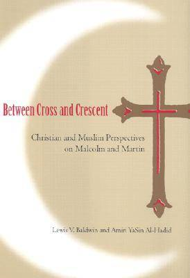 Between Cross and Crescent: Christian and Muslim Perspectives on Malcolm and Martin (BOK)