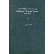 Colonial Encounters Among English and Palestinian Women, 1800-1948 (BOK)