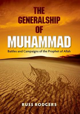 The Generalship of Muhammad: Battles and Campaigns of the Prophet of Allah (BOK)