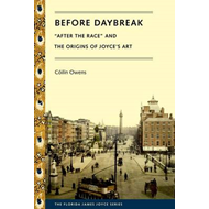 "Before Daybreak: ""After the Race"" and the Origins of Joyce's Art (BOK)"