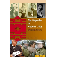 The Mapuche in Modern Chile: A Cultural History (BOK)