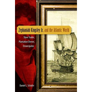 Zephaniah Kingsley Jr. and the Atlantic World: Slave Trader, Plantation Owner, Emancipator (BOK)