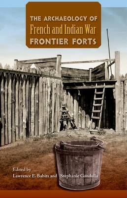 The Archaeology of French and Indian War Frontier Forts (BOK)