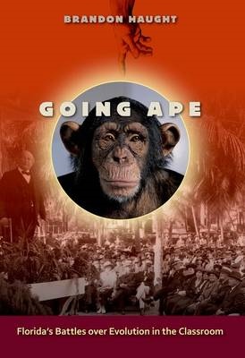 Going Ape: Florida's Battles Over Evolution in the Classroom (BOK)