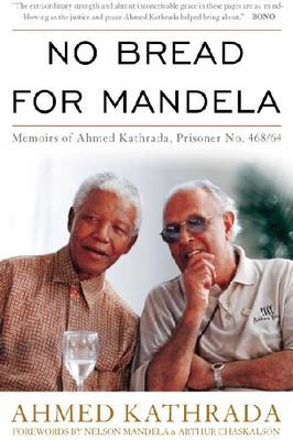 No Bread for Mandela: Memoirs of Ahmed Kathrada, Prisoner No. 468/64 (BOK)