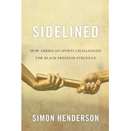 Sidelined: How American Sports Challenged the Black Freedom Struggle (BOK)