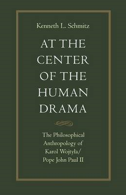 At the Centre of the Human Drama: The Philosophy of Karol Wojtyla/Pope John Paul II (BOK)