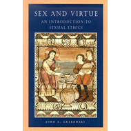 Sex and Virtue: An Introduction to Sexual Ethics (BOK)
