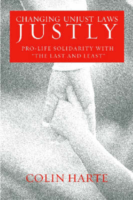 Changing Unjust Laws Justly: Pro-life Solidarity with the Last and Least (BOK)