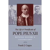 The Life and Pontificate of Pope Pius XII: Between History and Controversy (BOK)