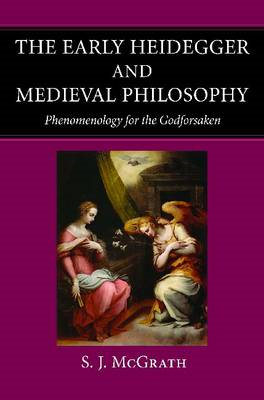 The Early Heidegger and Medieval Philosophy: Phenomenology for the Godforsaken (BOK)