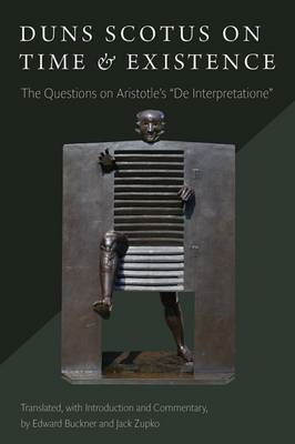 "Duns Scotus on Time and Existence: The Questions on Aristotle's ""on Interpretation"" (BOK)"