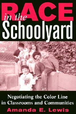 Race in the Schoolyard: Negotiating the Color Line in Classrooms and Communities (BOK)