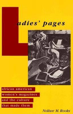 Ladies' Pages: African American Women's Magazines and the Culture That Made Them (BOK)