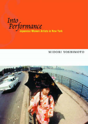 Into Performance: Japanese Women Artists in New York (BOK)