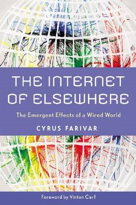 The Internet of Elsewhere: The Emergent Effects of a Wired World (BOK)